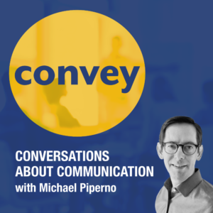 Convey Podcast: Conversations About Communication with Michael Piperno